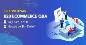 B2B eCommerce Q&A July 23rd. Hosted By Tim Dolloff